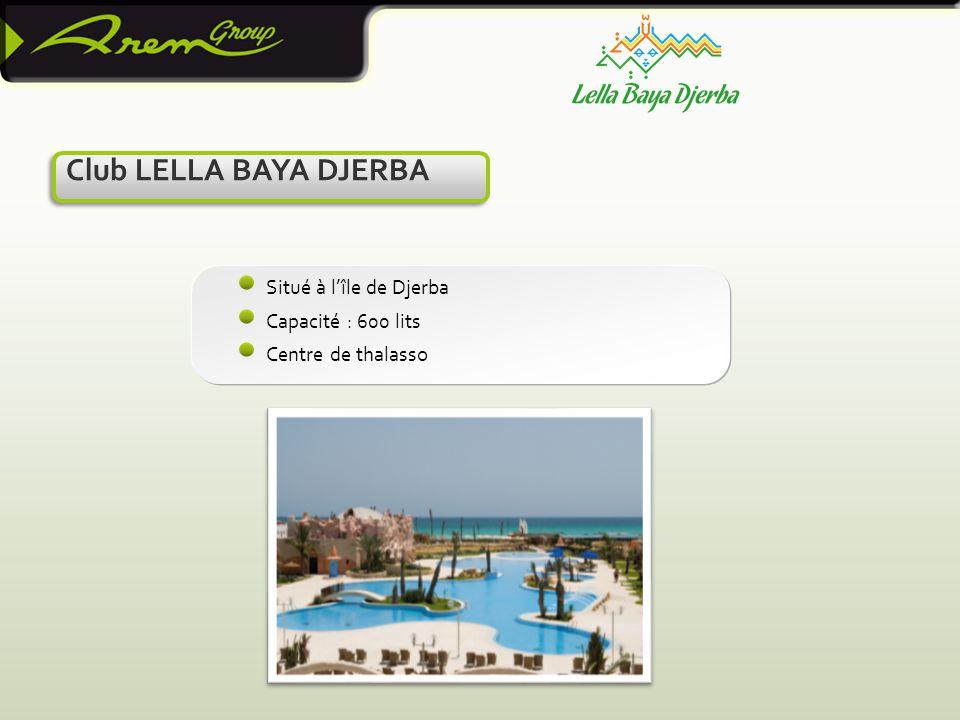 Club LELLA BAYA DJERBA Situé à l'île de Djerba Capacité : 600 lits Centre de thalasso