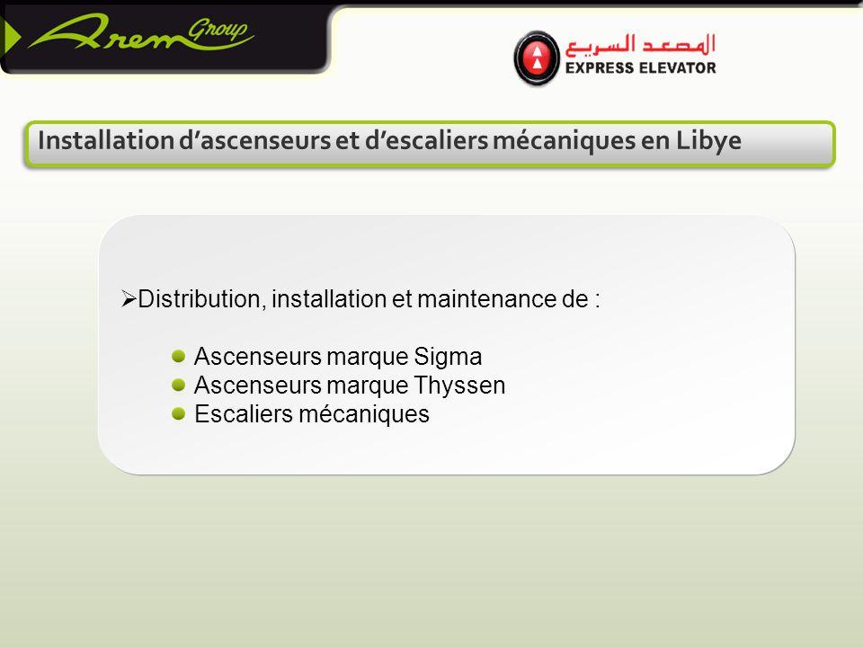 Installation d'ascenseurs et d'escaliers mécaniques en Libye  Distribution, installation et maintenance de : Ascenseurs marque Sigma Ascenseurs marque Thyssen Escaliers mécaniques