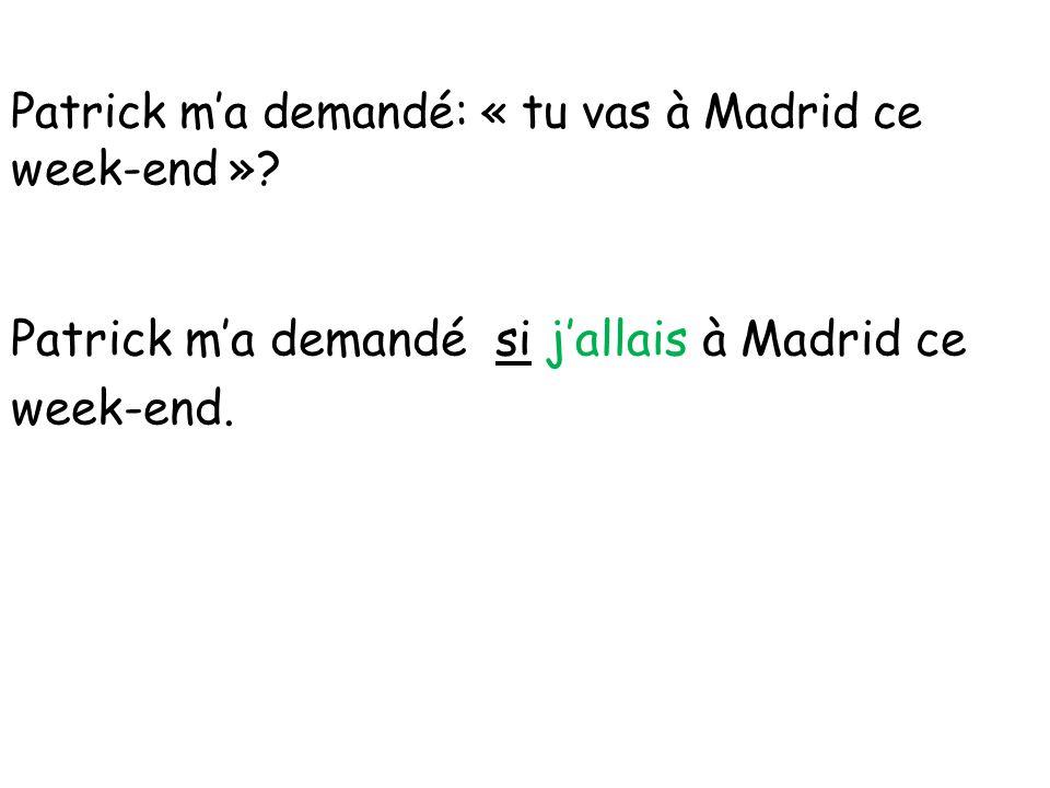 Patrick m'a demandé: « tu vas à Madrid ce week-end »? Patrick m'a demandé si j'allais à Madrid ce week-end.
