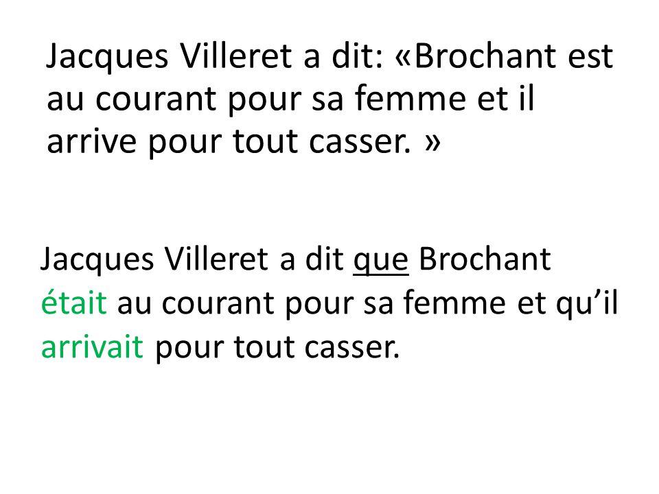 Jacques Villeret a dit que Brochant était au courant pour sa femme et qu'il arrivait pour tout casser. Jacques Villeret a dit: «Brochant est au couran