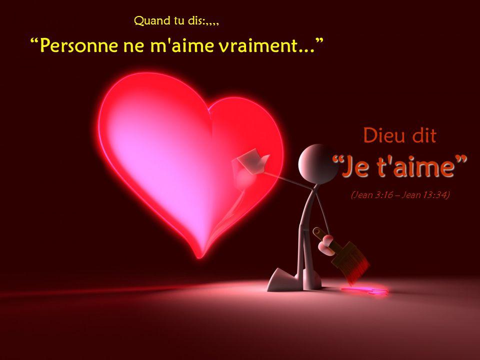 """Quand tu dis:,,,, """"Personne ne m'aime vraiment..."""" Dieu dit """"Je t'aime"""" (Jean 3:16 – Jean 13:34)"""