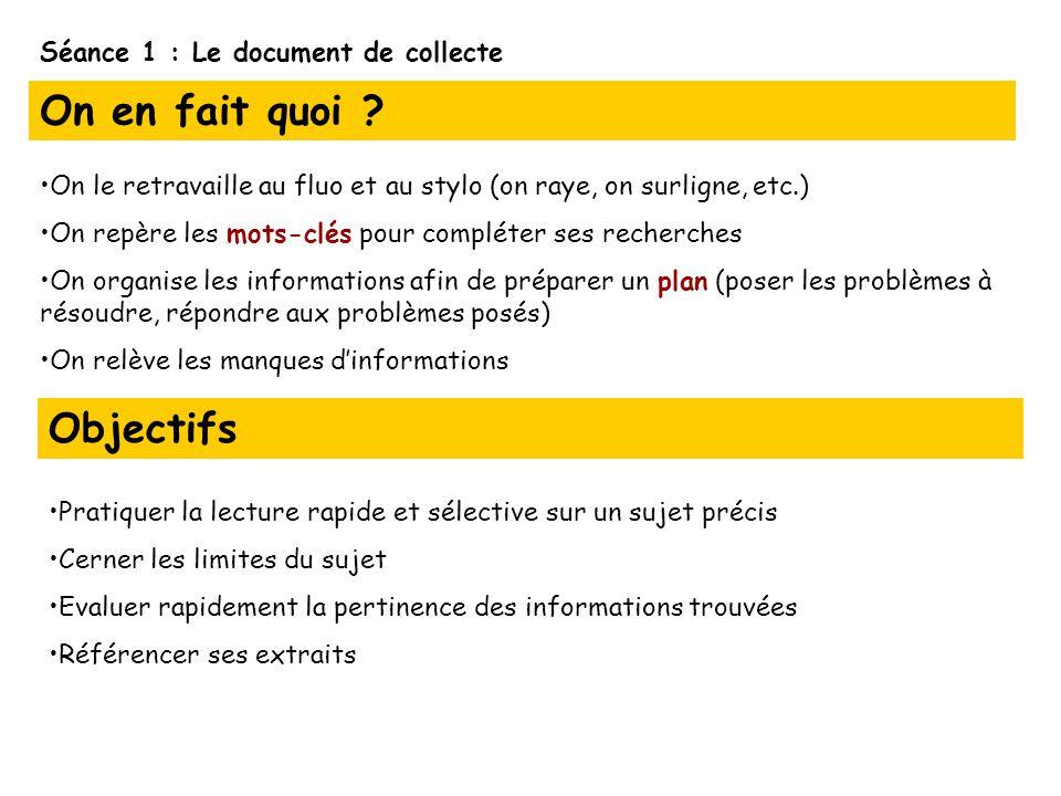 Séance 1 : Le document de collecte On en fait quoi ? On le retravaille au fluo et au stylo (on raye, on surligne, etc.) On repère les mots-clés pour c