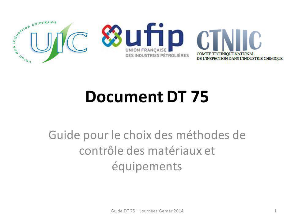 Document DT 75 Guide pour le choix des méthodes de contrôle des matériaux et équipements 1Guide DT 75 – Journées Gemer 2014