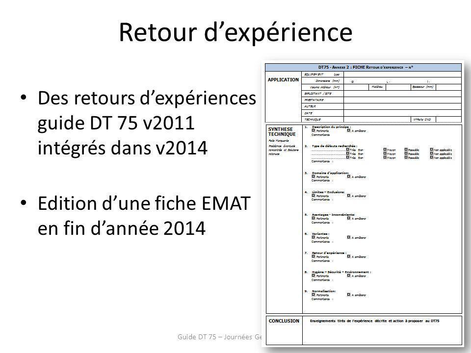 Retour d'expérience Guide DT 75 – Journées Gemer 20149 Des retours d'expériences guide DT 75 v2011 intégrés dans v2014 Edition d'une fiche EMAT en fin d'année 2014
