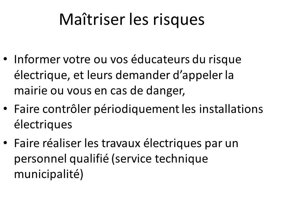 Maîtriser les risques Informer votre ou vos éducateurs du risque électrique, et leurs demander d'appeler la mairie ou vous en cas de danger, Faire con