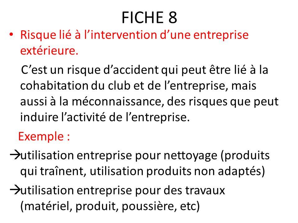 FICHE 8 Risque lié à l'intervention d'une entreprise extérieure. C'est un risque d'accident qui peut être lié à la cohabitation du club et de l'entrep