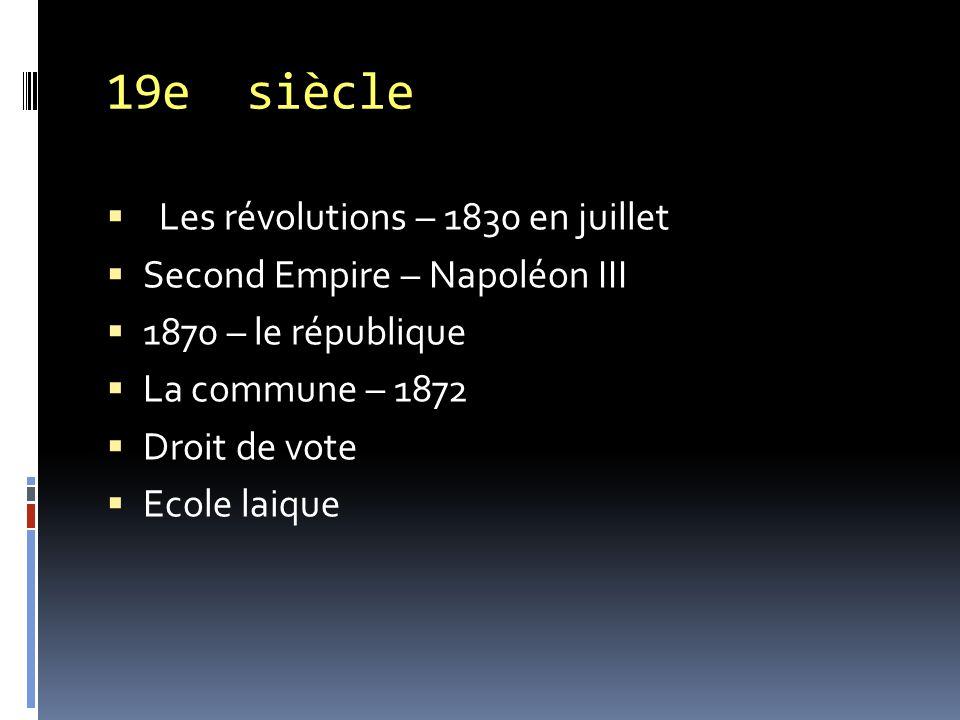 19e siècle  Les révolutions – 1830 en juillet  Second Empire – Napoléon III  1870 – le république  La commune – 1872  Droit de vote  Ecole laiqu