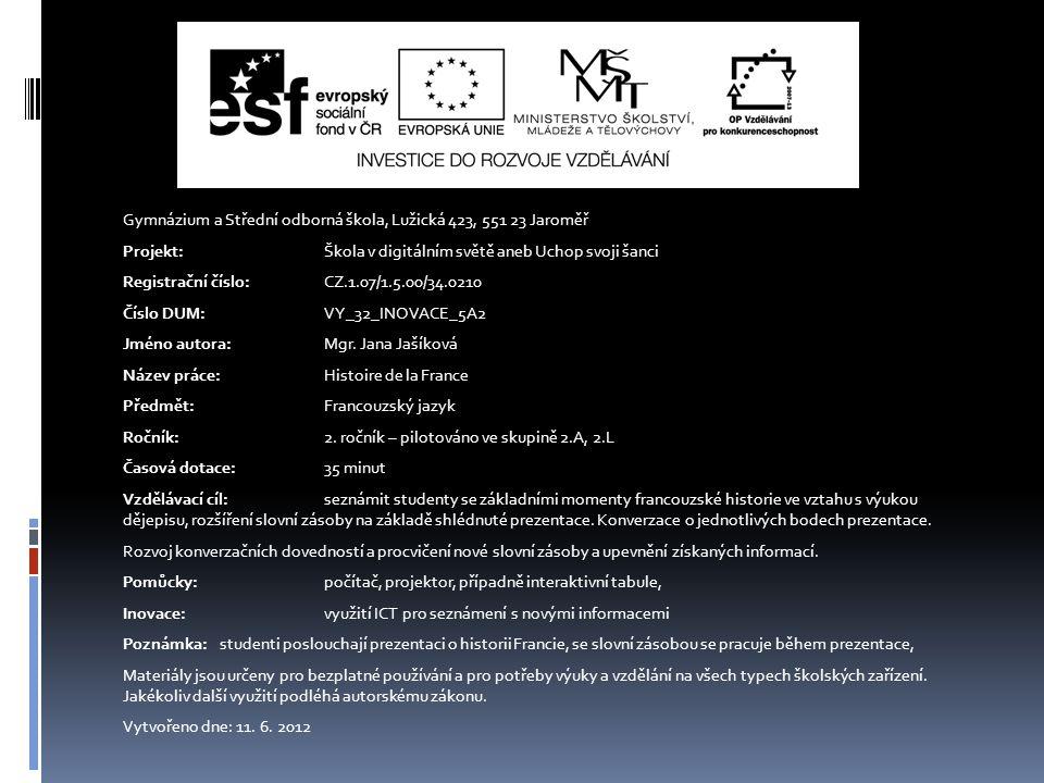 Gymnázium a Střední odborná škola, Lužická 423, 551 23 Jaroměř Projekt: Škola v digitálním světě aneb Uchop svoji šanci Registrační číslo: CZ.1.07/1.5.00/34.0210 Číslo DUM: VY_32_INOVACE_5A2 Jméno autora:Mgr.