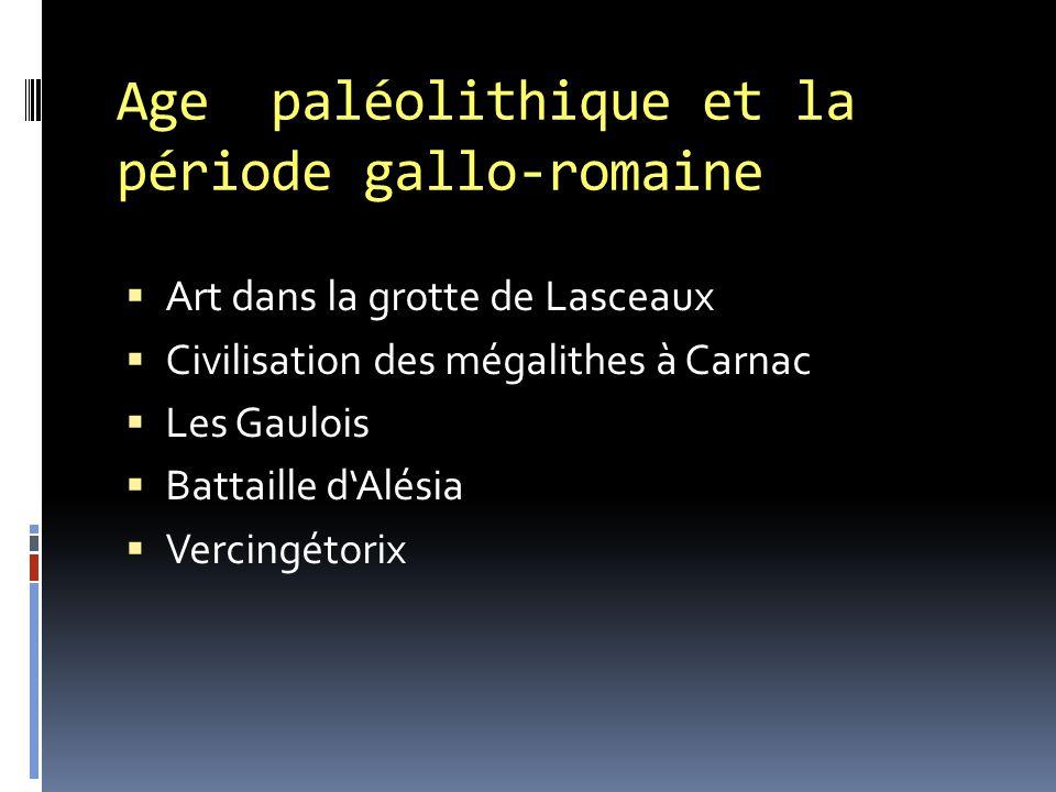 Age paléolithique et la période gallo-romaine  Art dans la grotte de Lasceaux  Civilisation des mégalithes à Carnac  Les Gaulois  Battaille d'Alésia  Vercingétorix
