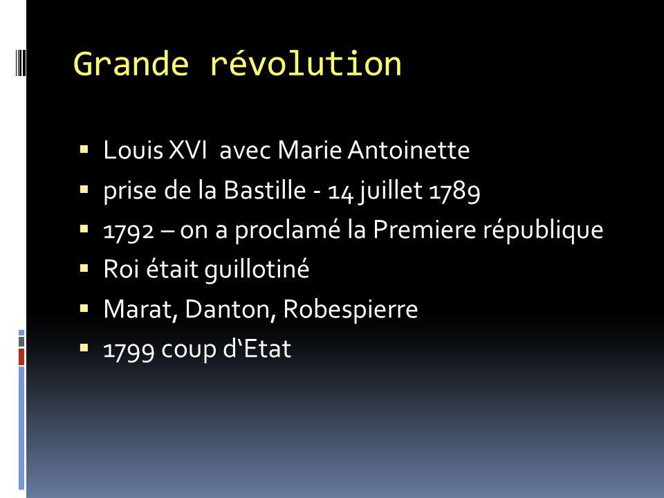 Grande révolution  Louis XVI avec Marie Antoinette  prise de la Bastille - 14 juillet 1789  1792 – on a proclamé la Premiere république  Roi était