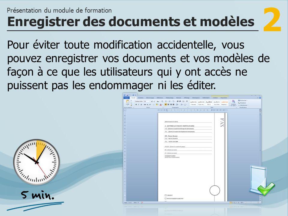 2 Pour éviter toute modification accidentelle, vous pouvez enregistrer vos documents et vos modèles de façon à ce que les utilisateurs qui y ont accès
