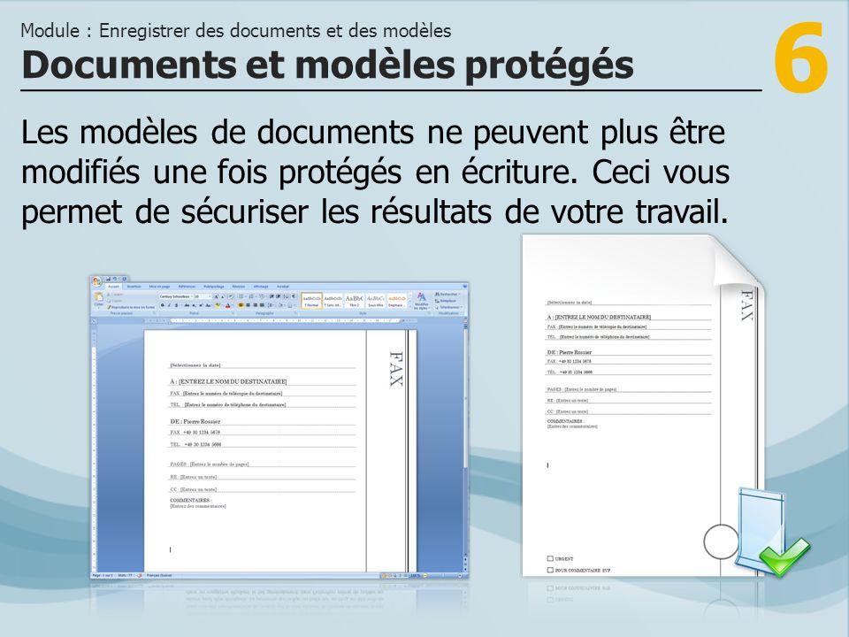 6 Les modèles de documents ne peuvent plus être modifiés une fois protégés en écriture. Ceci vous permet de sécuriser les résultats de votre travail.