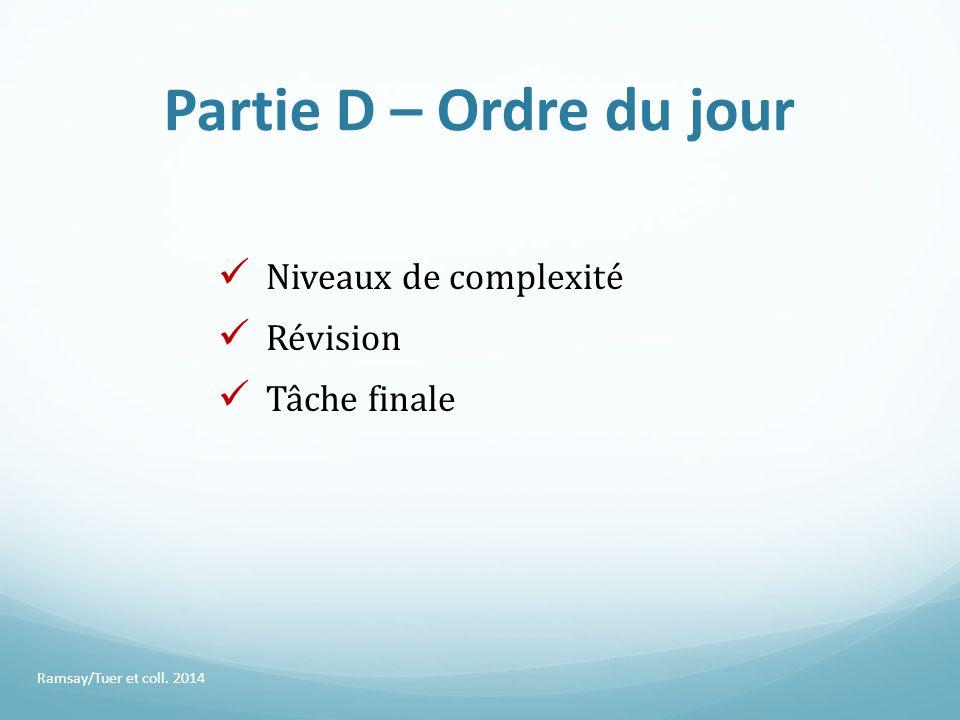 Partie D – Ordre du jour Ramsay/Tuer et coll. 2014 Niveaux de complexité Révision Tâche finale