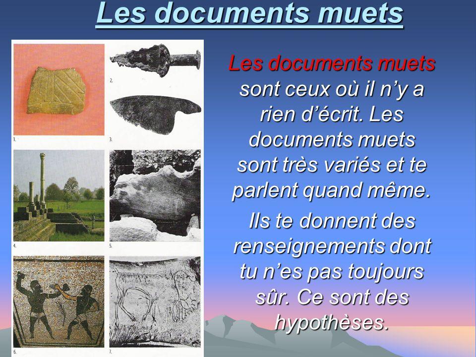 Les documents muets Les documents muets sont ceux où il n'y a rien d'écrit. Les documents muets sont très variés et te parlent quand même. Ils te donn