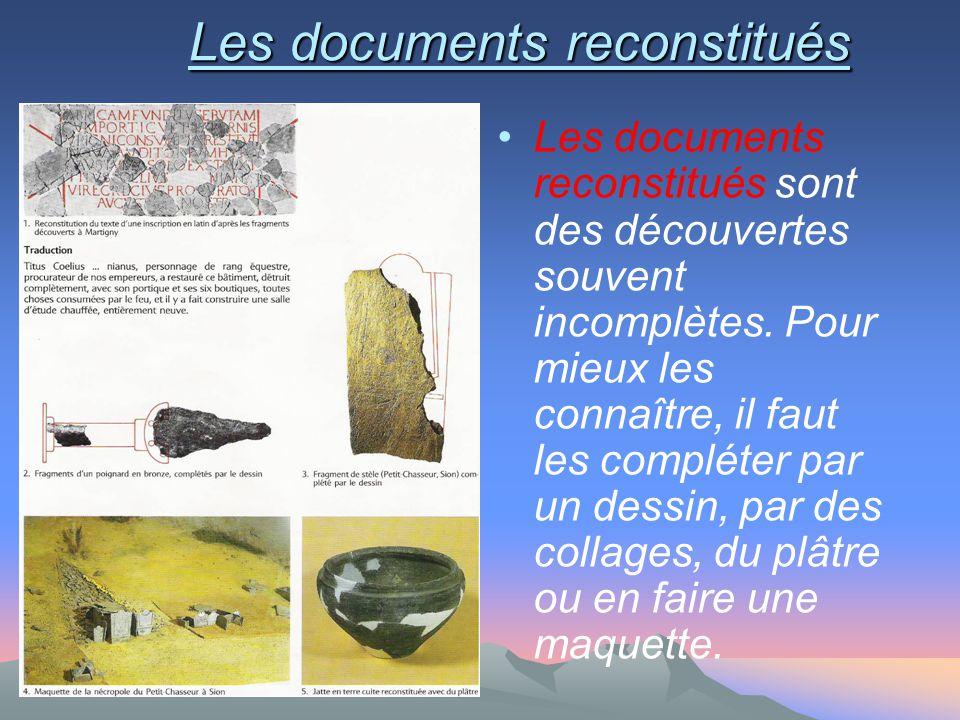 Les documents reconstitués Les documents reconstitués sont des découvertes souvent incomplètes. Pour mieux les connaître, il faut les compléter par un