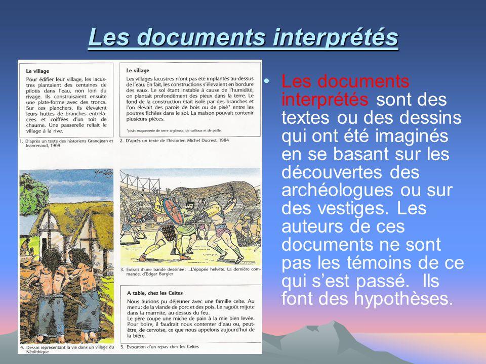 Les documents interprétés Les documents interprétés sont des textes ou des dessins qui ont été imaginés en se basant sur les découvertes des archéolog