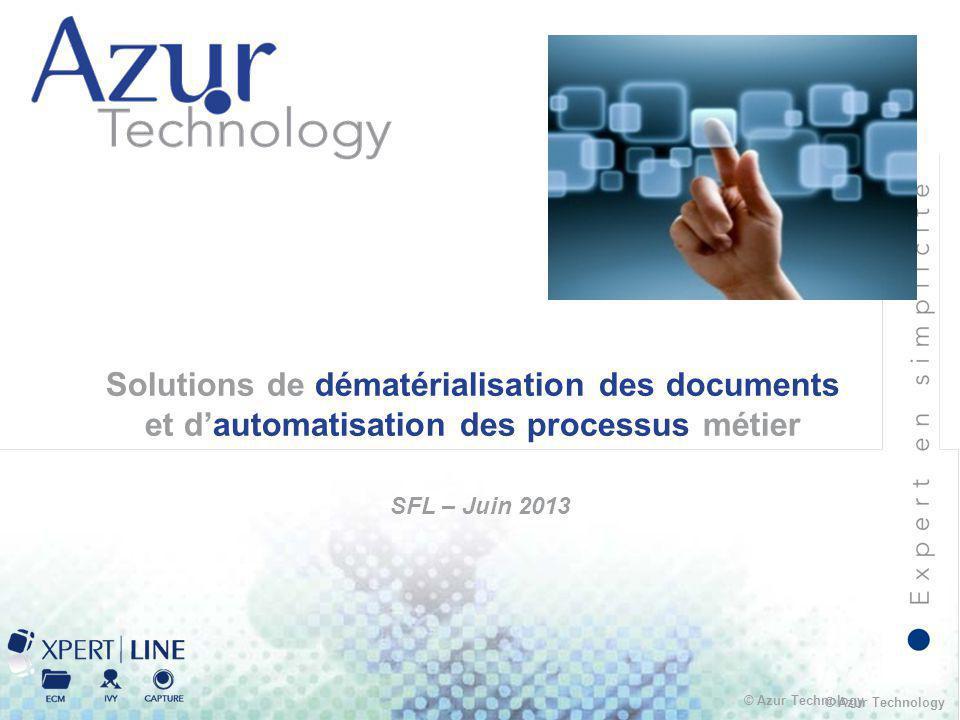 © Azur Technology Solutions de dématérialisation des documents et d'automatisation des processus métier SFL – Juin 2013