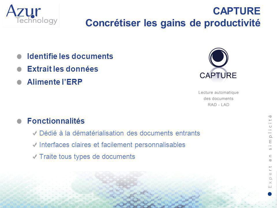 CAPTURE Concrétiser les gains de productivité Identifie les documents Extrait les données Alimente l'ERP Fonctionnalités Dédié à la dématérialisation