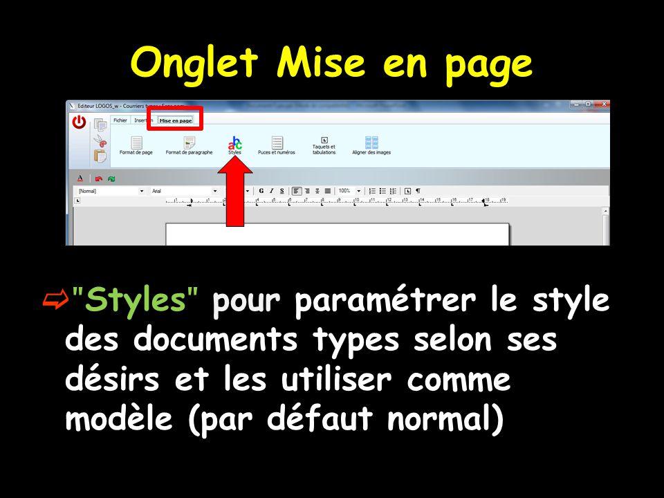Onglet Mise en page  ʺ Styles ʺ pour paramétrer le style des documents types selon ses désirs et les utiliser comme modèle (par défaut normal)