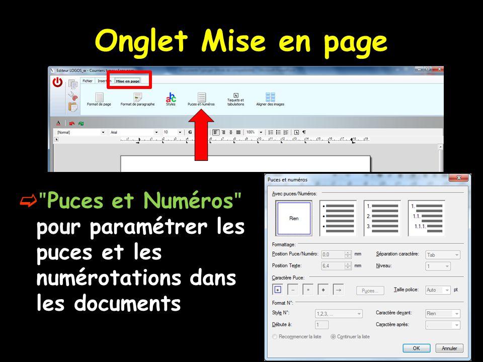 Onglet Mise en page  ʺ Puces et Numéros ʺ pour paramétrer les puces et les numérotations dans les documents