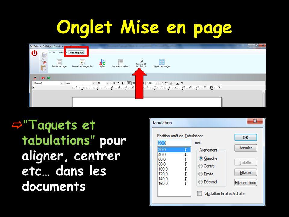 Onglet Mise en page  ʺ Taquets et tabulations ʺ pour aligner, centrer etc… dans les documents