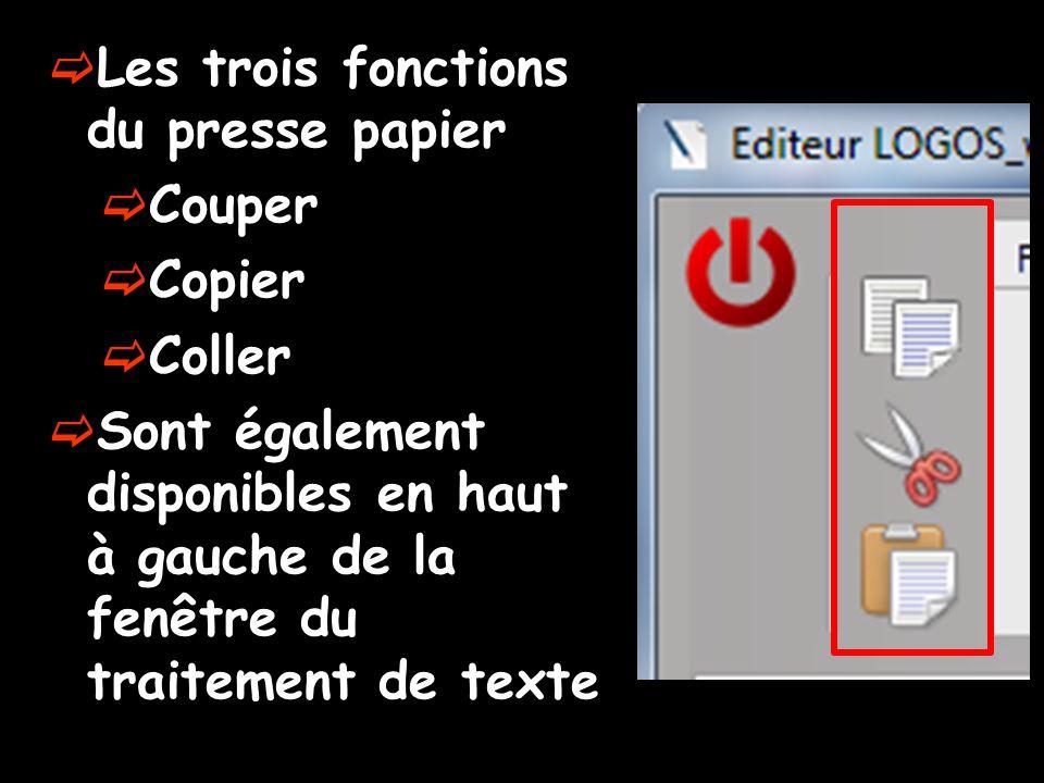  Les trois fonctions du presse papier  Couper  Copier  Coller  Sont également disponibles en haut à gauche de la fenêtre du traitement de texte