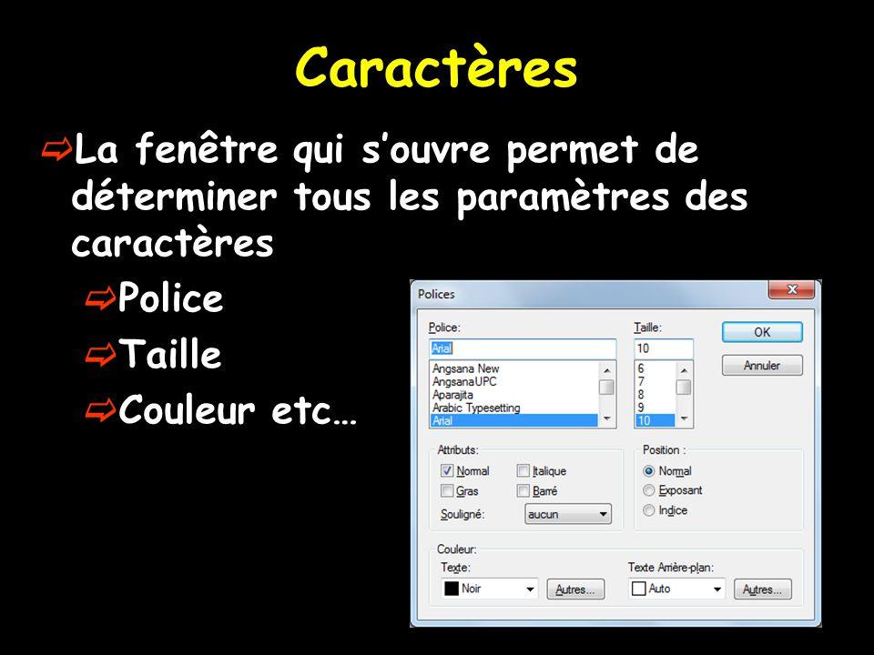  La fenêtre qui s'ouvre permet de déterminer tous les paramètres des caractères  Police  Taille  Couleur etc… Caractères
