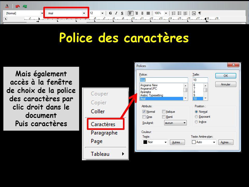 Police des caractères Mais également accès à la fenêtre de choix de la police des caractères par clic droit dans le document Puis caractères