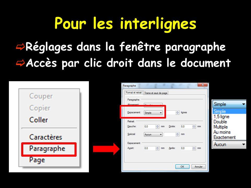 Pour les interlignes  Réglages dans la fenêtre paragraphe  Accès par clic droit dans le document