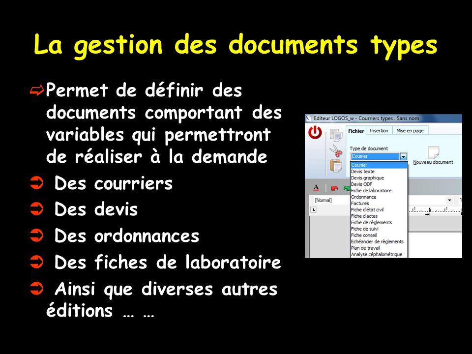 La gestion des documents types  Permet de définir des documents comportant des variables qui permettront de réaliser à la demande  Des courriers  D