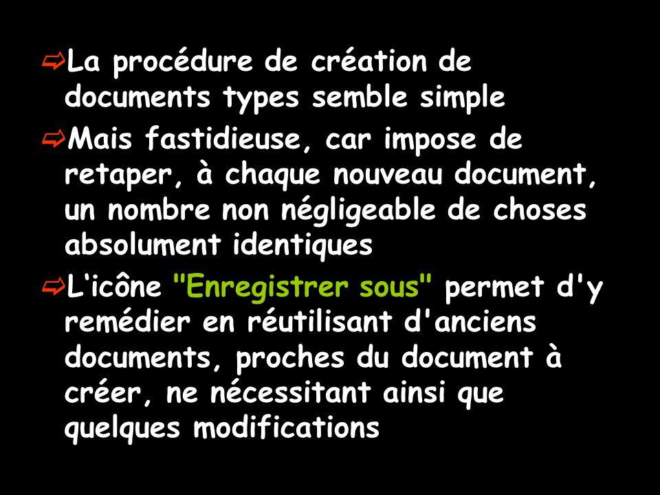  La procédure de création de documents types semble simple  Mais fastidieuse, car impose de retaper, à chaque nouveau document, un nombre non néglig