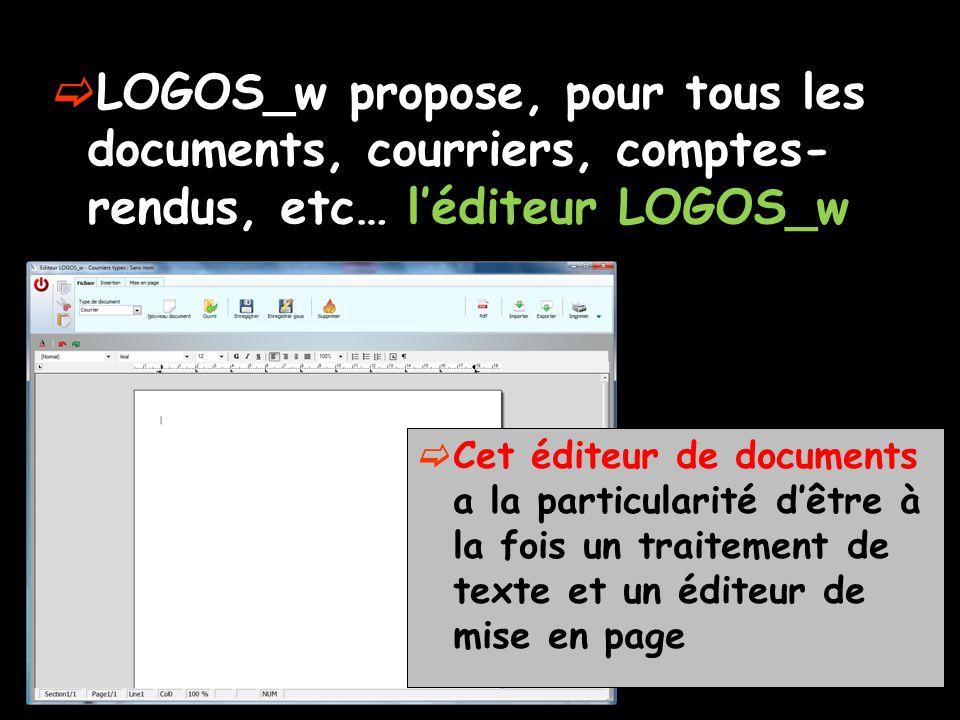  LOGOS_w propose, pour tous les documents, courriers, comptes- rendus, etc… l'éditeur LOGOS_w  Cet éditeur de documents a la particularité d'être à