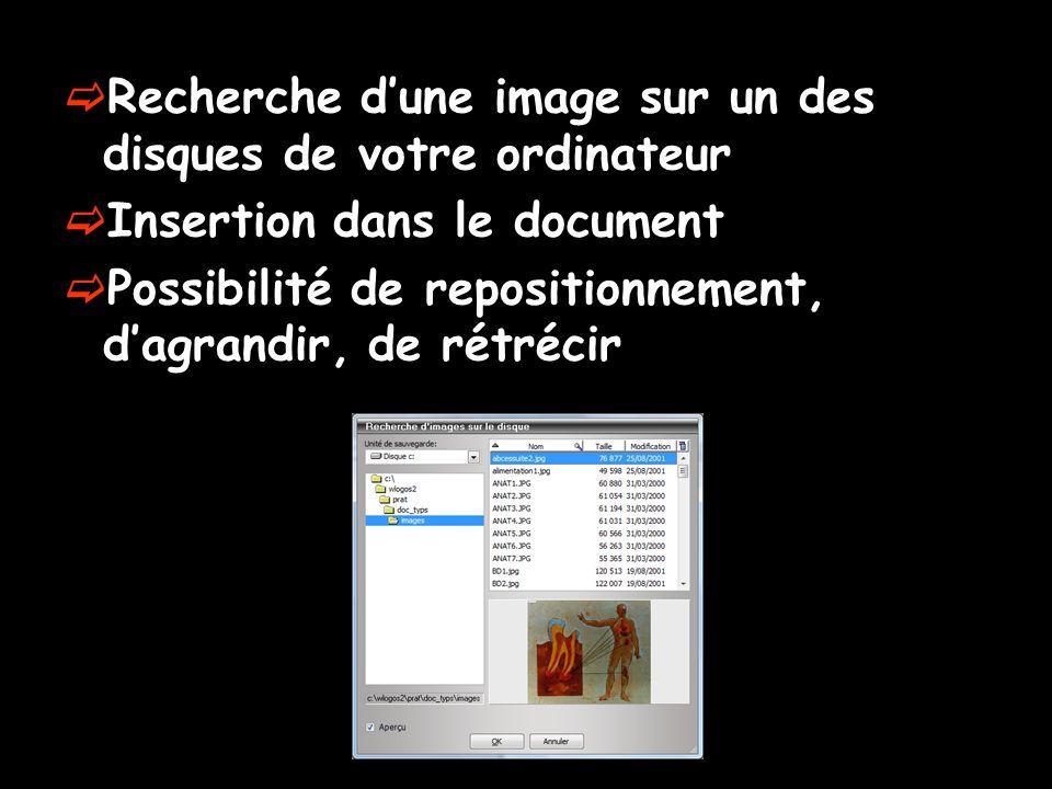  Recherche d'une image sur un des disques de votre ordinateur  Insertion dans le document  Possibilité de repositionnement, d'agrandir, de rétrécir