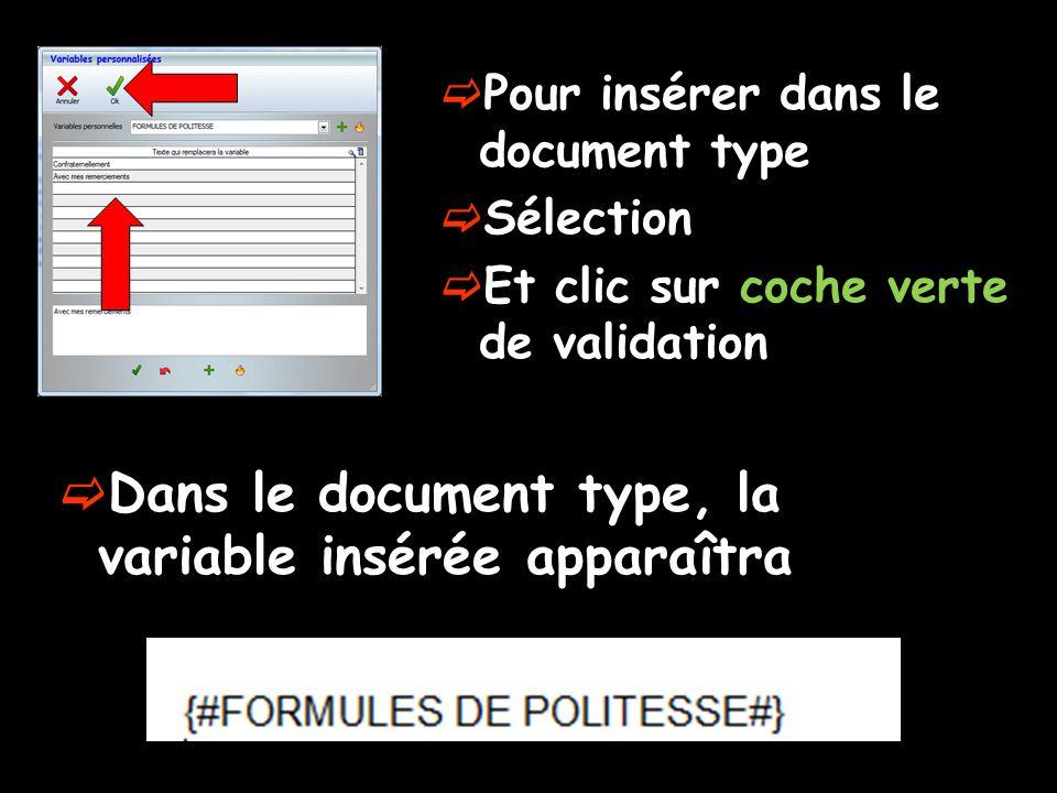  Dans le document type, la variable insérée apparaîtra  Pour insérer dans le document type  Sélection  Et clic sur coche verte de validation