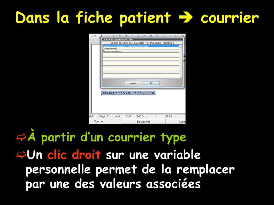  À partir d'un courrier type  Un clic droit sur une variable personnelle permet de la remplacer par une des valeurs associées Dans la fiche patient