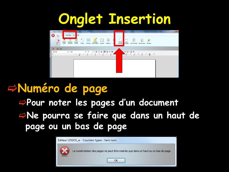 Onglet Insertion  Numéro de page  Pour noter les pages d'un document  Ne pourra se faire que dans un haut de page ou un bas de page