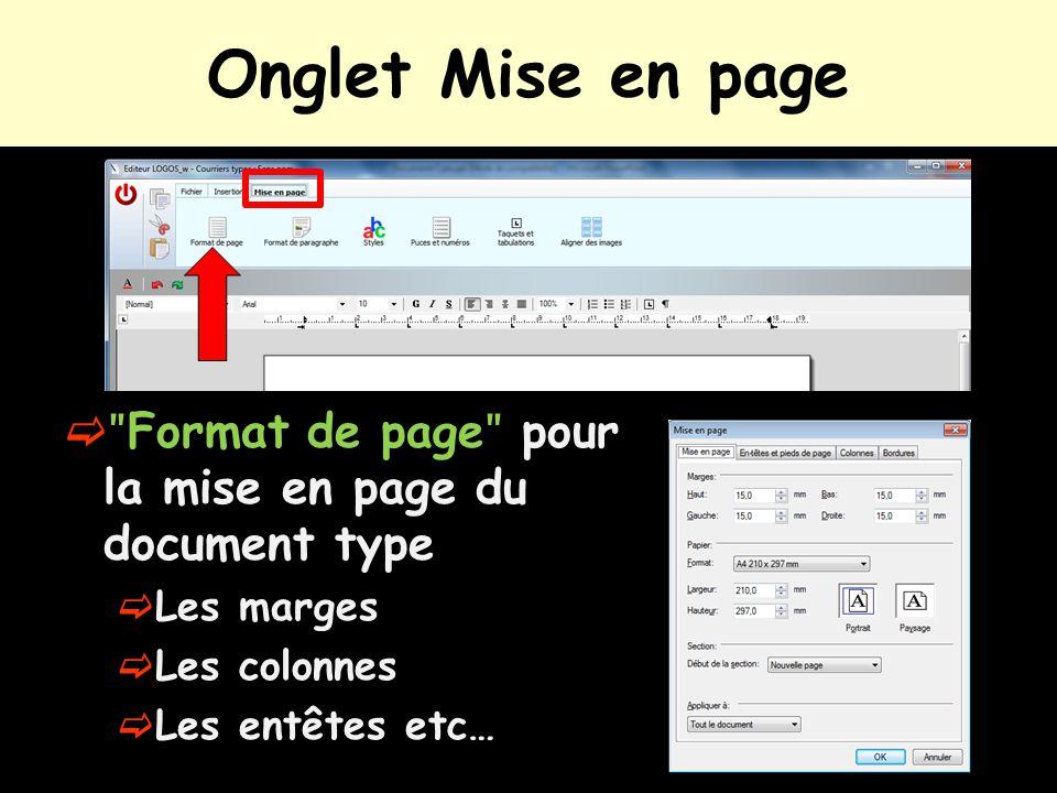 Onglet Mise en page  ʺ Format de page ʺ pour la mise en page du document type  Les marges  Les colonnes  Les entêtes etc…