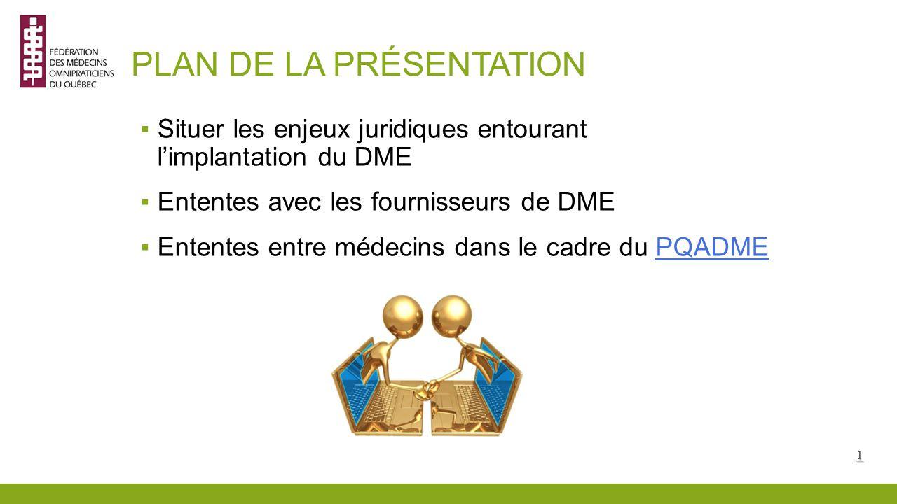 PLAN DE LA PRÉSENTATION ▪Situer les enjeux juridiques entourant l'implantation du DME ▪Ententes avec les fournisseurs de DME ▪Ententes entre médecins dans le cadre du PQADMEPQADME1