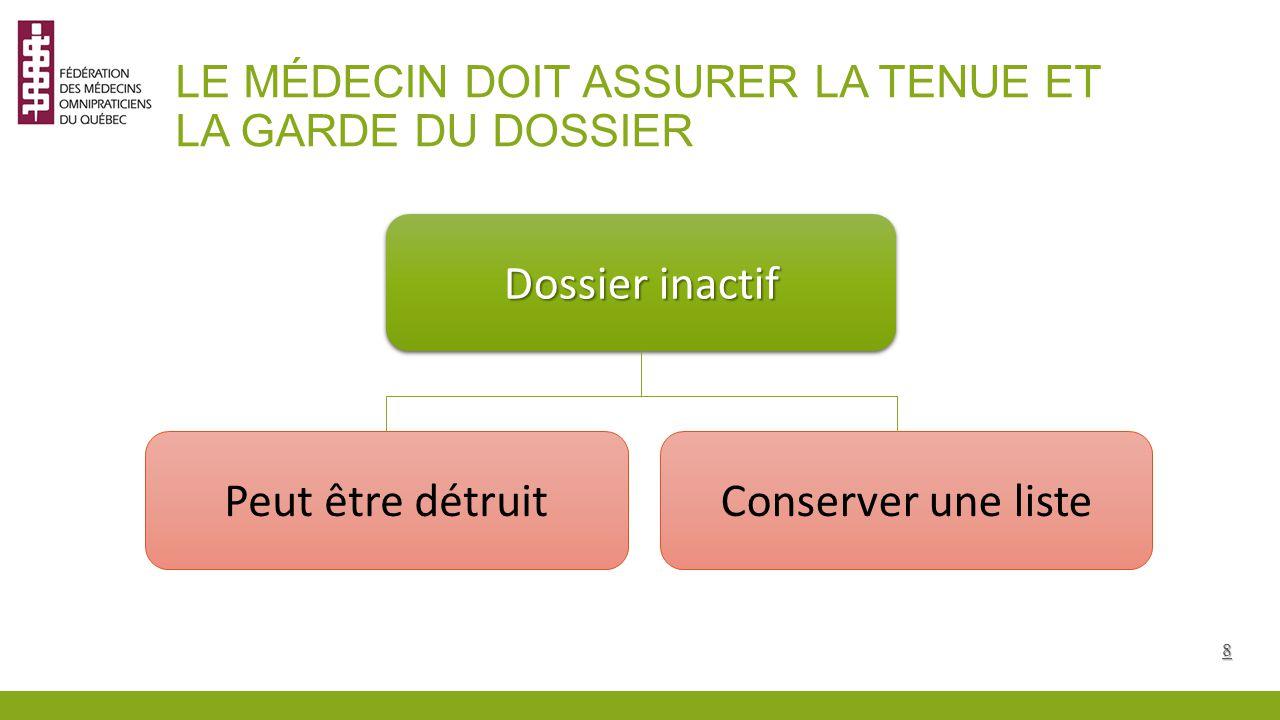 LE MÉDECIN DOIT ASSURER LA TENUE ET LA GARDE DU DOSSIER Dossier inactif Peut être détruitConserver une liste 8