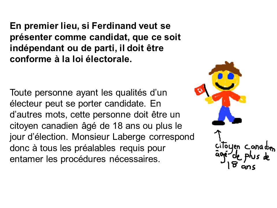 En premier lieu, si Ferdinand veut se présenter comme candidat, que ce soit indépendant ou de parti, il doit être conforme à la loi électorale.