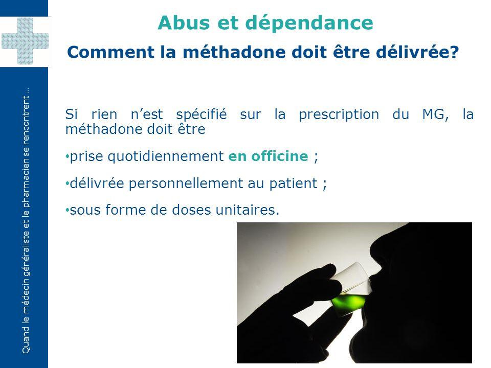 Quand le médecin généraliste et le pharmacien se rencontrent … Si rien n'est spécifié sur la prescription du MG, la méthadone doit être prise quotidie