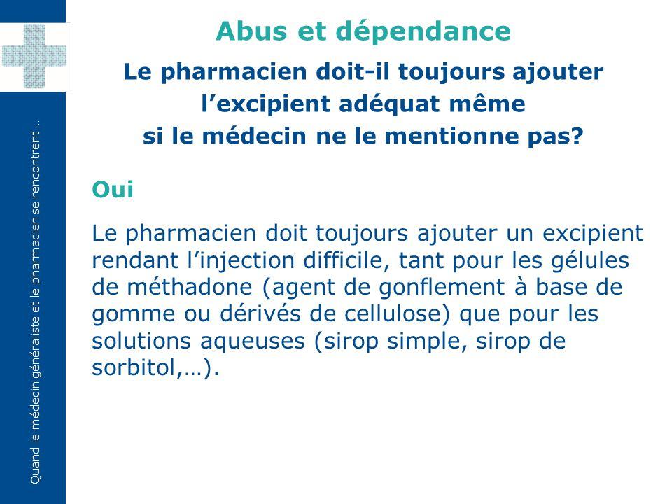 Quand le médecin généraliste et le pharmacien se rencontrent … Oui Le pharmacien doit toujours ajouter un excipient rendant l'injection difficile, tan