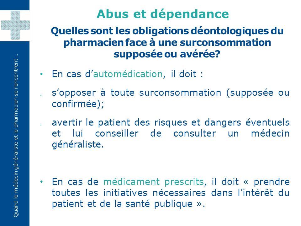 Quand le médecin généraliste et le pharmacien se rencontrent … Quelles sont les obligations déontologiques du pharmacien face à une surconsommation su