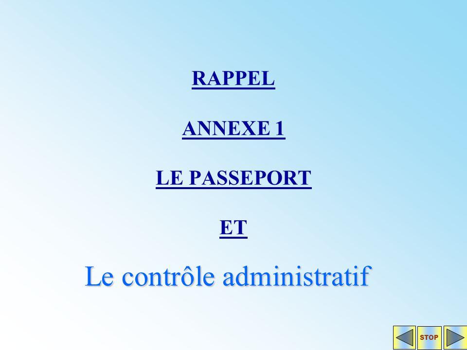 RAPPEL ANNEXE 1 LE PASSEPORT ET Le contrôle administratif STOP