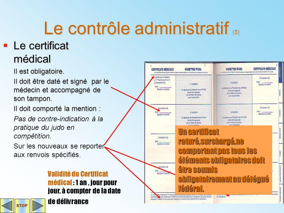 Le contrôle administratif (3)  Le certificat médical Il est obligatoire. Il doit être daté et signé par le médecin et accompagné de son tampon. Il do