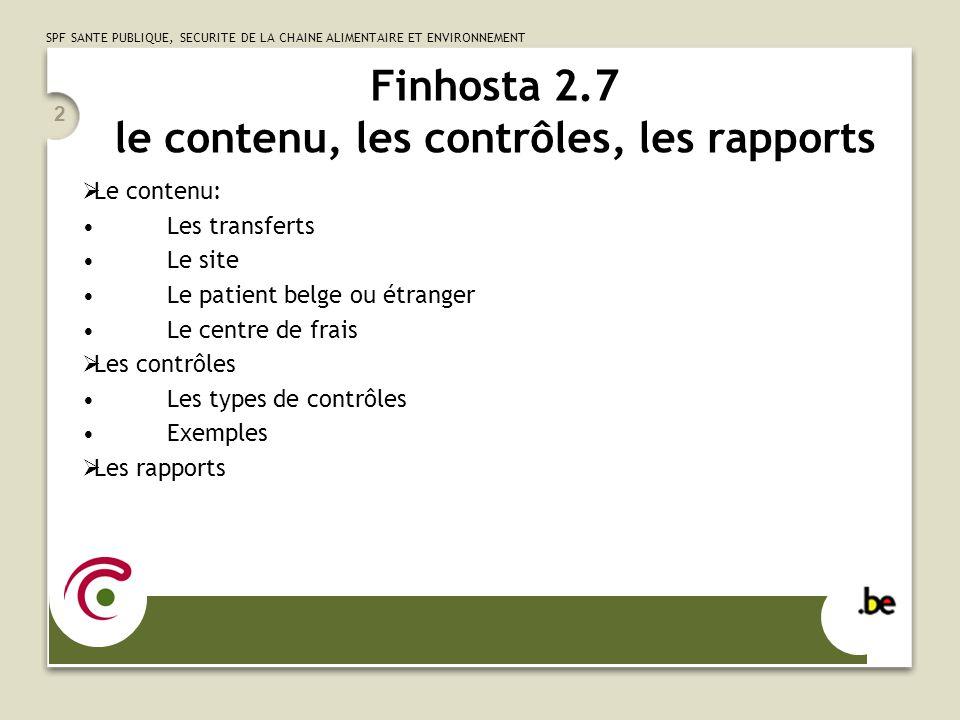 SPF SANTE PUBLIQUE, SECURITE DE LA CHAINE ALIMENTAIRE ET ENVIRONNEMENT 2 Finhosta 2.7 le contenu, les contrôles, les rapports  Le contenu: Les transf