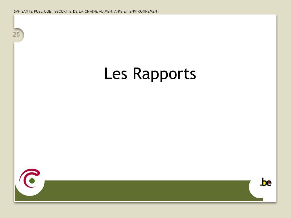 SPF SANTE PUBLIQUE, SECURITE DE LA CHAINE ALIMENTAIRE ET ENVIRONNEMENT 25 Les Rapports