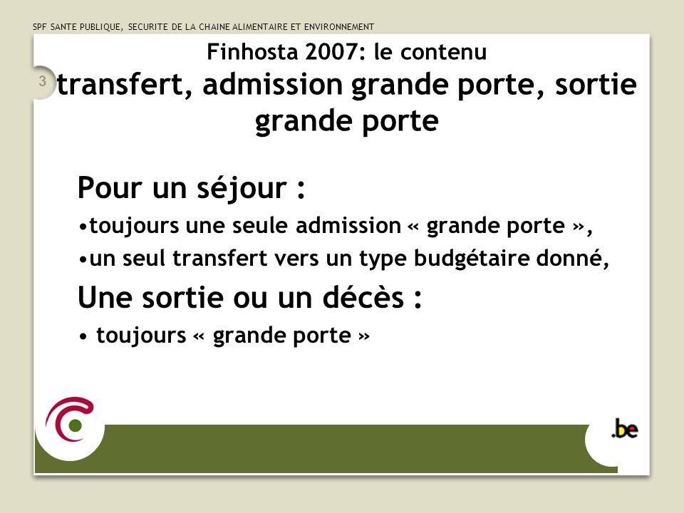 SPF SANTE PUBLIQUE, SECURITE DE LA CHAINE ALIMENTAIRE ET ENVIRONNEMENT 3 Finhosta 2007: le contenu transfert, admission grande porte, sortie grande po