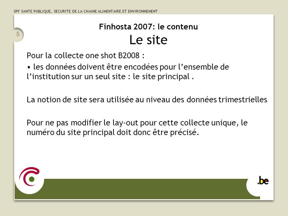 SPF SANTE PUBLIQUE, SECURITE DE LA CHAINE ALIMENTAIRE ET ENVIRONNEMENT 5 Finhosta 2007: le contenu Le site Pour la collecte one shot B2008 : les donné