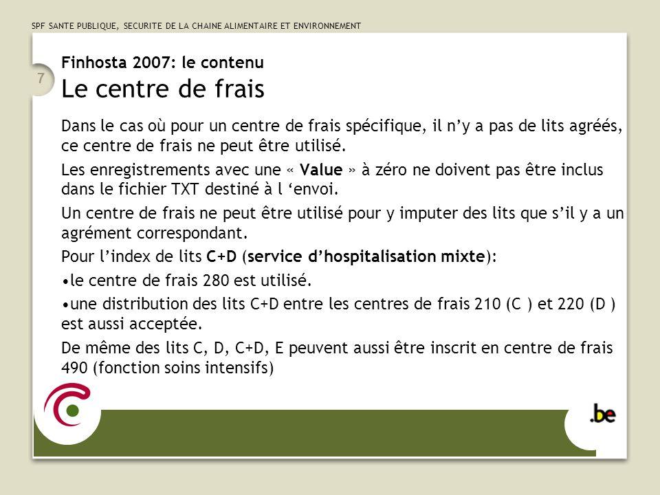 SPF SANTE PUBLIQUE, SECURITE DE LA CHAINE ALIMENTAIRE ET ENVIRONNEMENT 7 Finhosta 2007: le contenu Le centre de frais Dans le cas où pour un centre de